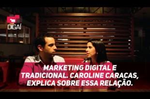 Marketing digital e tradicional. Caroline Caracas, explica sobre essa relação.