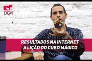 Resultados na Internet – A Lição do Cubo Mágico