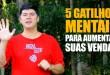 5 Gatilhos Mentais Para Aumentar Suas Vendas