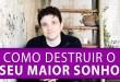 Como Destruir o Seu Maior Sonho | Erico Rocha