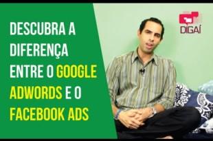 Descubra a diferença entre o Google AdWords e o Facebook Ads | Felipe Pereira | Digaí Ensina