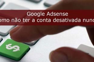 Google Adsense: Como não ter a conta desativada nunca!