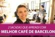 2 Sacadas que Aprendi com o Melhor Café de Barcelona | Erico Rocha | Parte 25 de 365