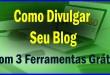 3 Ferramentas de Divulgação para Potencializar seu Blog