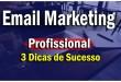Email Markeitng profissional – 3 Dicas pra Ter Sucesso