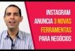 Instagram anuncia 03 novas ferramentas para negócios | Felipe Pereira | Digaí News