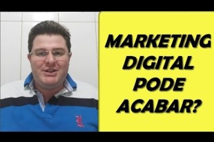 Marketing Digital Pode Acabar?