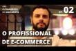 Qual deve ser o perfil do profissional de e-commerce? Ep. 02 – Escola do Marketing Digital