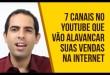 7 Canais no Youtube que vão Alavancar Suas Vendas na Internet | Felipe Pereira | Digaí Insights