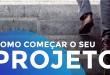 COMO COMEÇAR O SEU PROJETO | ERICO ROCHA | PARTE 120 DE 365