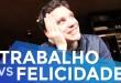 EMPREENDEDORISMO: TRABALHO VS FELICIDADE | PARTE 165 DE 365