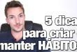 Hábitos: 5 Dicas de Como Criar e Estabelecer Hábitos