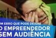 UM ERRO QUE PODE DEIXAR O EMPREENDEDOR SEM AUDIÊNCIA | EMPREENDEDORISMO | PARTE 154 DE 365