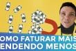 COMO FATURAR MAIS VENDENDO MENOS | EMPREENDEDORISMO | PARTE 204 DE 365