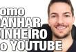 Como Ganhar Dinheiro Com o Youtube… Sem Ter Milhões de Seguidores, Nem Postar Vídeo Todo Dia!