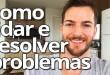 3 Dicas de Como Lidar Com Os Problemas na Sua Vida