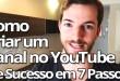 Como Criar Um Canal no YouTube de Sucesso em 7 Passos
