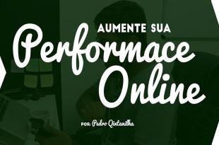 Uma dica para aumentar a sua performance online – Pedro Quintanilha