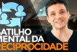 O GATILHO MENTAL DA RECIPROCIDADE | MARKETING DIGITAL | PARTE 361 DE 365