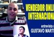 Vendedor Online Internacional Entrevista com Gustavo Martins