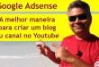 A melhor maneira para criar um blog ou canal no Youtube para trabalhar com Google Adsense