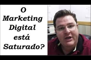 o Marketing Digital Esta Saturado? Veja a Verdade!