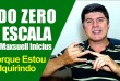 Do Zero a Escala do Maxsuell Inicius – Porque Estou Adquirindo