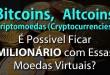 Bitcoin, Criptomoedas, Altcoin – Dá Pra Ficar Milionário com Essas Moedas Digitais?