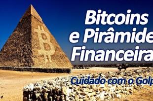 Bitcoins e Pirâmides Financeiras – Cuidado com o Golpe!