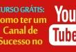 Como ter Sucesso no YouTube – Curso de Youtuber Grátis