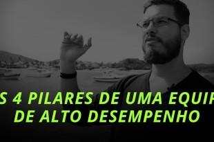 OS 4 PILARES DE UMA EQUIPE DE ALTO DESEMPENHO | PEDRO QUINTANILHA