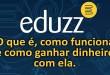 Eduzz – Como Funciona e Como Ganhar Dinheiro com a Eduzz
