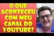 O que Aconteceu com Meu canal do Youtube?