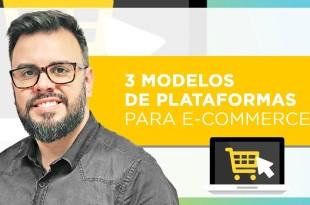 3 Modelos de Plataformas para E-commerce