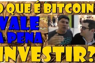 Bitcoin –  O que é Bitcoin? Vale a Pena Investir em Bitcoin em 2018?