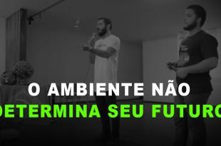 O AMBIENTE NÃO DETERMINA O SEU FUTURO – #VLOGME 48📺