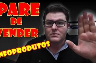 Pare de Vender Infoprodutos Agora Mesmo!