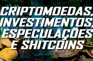 Criptomoedas, Investimentos, Especulação e Shitcoins