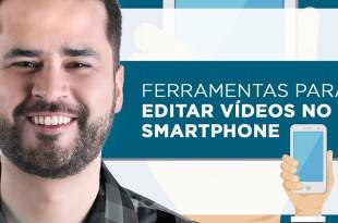 Ferramentas Fáceis para Editar Vídeos no Smartphone