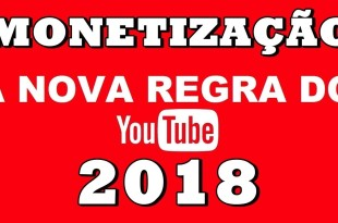 NOVAS REGRAS DE MONETIZAÇÃO DO YOUTUBE 2018 – SEU CANAL SERÁ AFETADO? DICAS