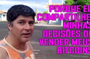 Por Que Eu Compartilhei Minhas Decisões de Vender Meus Bitcoins