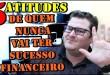 5 atitudes de quem NUNCA vai ter Sucesso Financeiro – Wesley Pereira