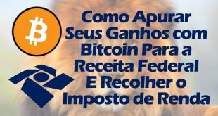 Como Apurar Ganhos com Bitcoins e Criptomoedas Para a Receita Federal e Recolher o Imposto de Renda