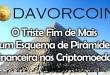 DavorCoin – O Triste Fim de Mais um Golpe da Pirâmide nas Criptomoedas